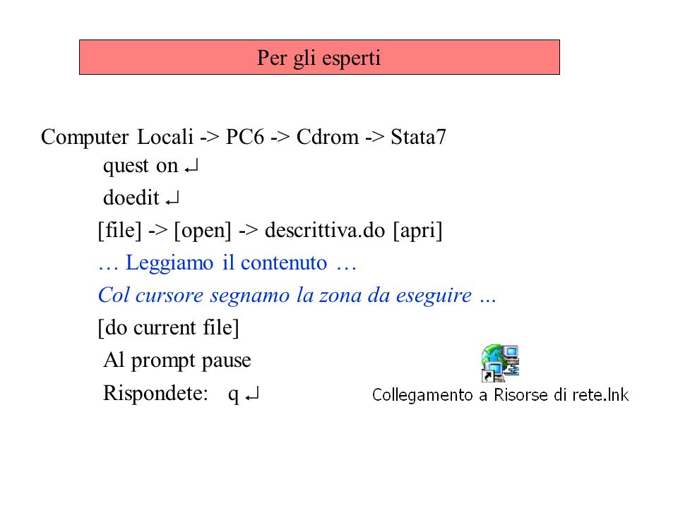 Per gli esperti Computer Locali -> PC6 -> Cdrom -> Stata7. quest on  doedit  [file] -> [open] -> descrittiva.do [apri]
